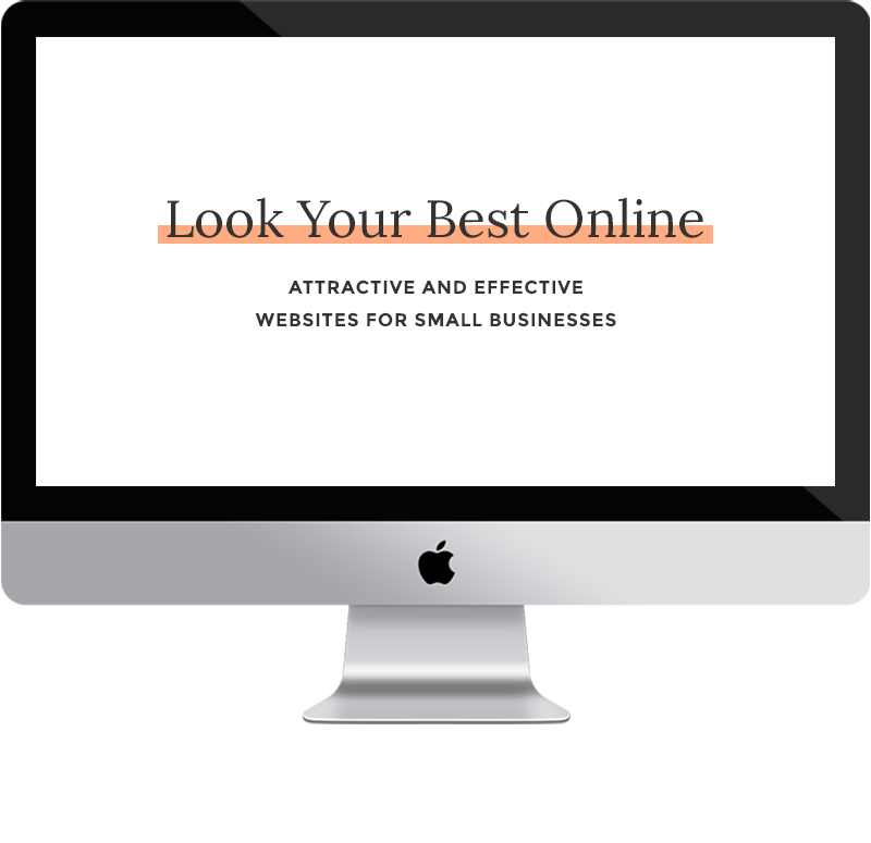 Look Your Best Online. Attractive and Effective Websites for Small Businesses.