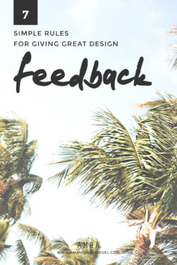 7 Simple Rules for Giving Great Design Feedback // Knowing how to communicate with your designer is the key to getting a website that you love. Take the pain out of giving design feedback with these tips. Click to read all 7!