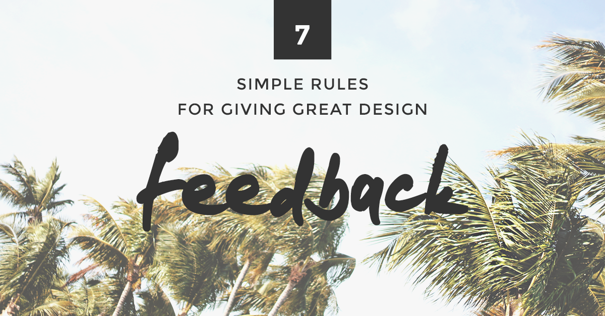 7 Simple Rules For Giving Great Design Feedback Amanda Schoedel Creative